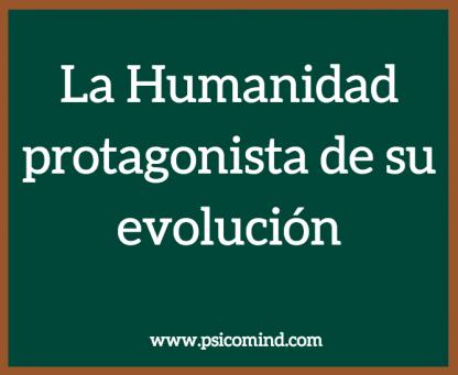 La humanidad protagonista de su evolución
